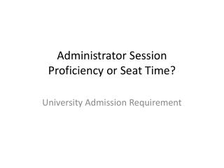 Administrator Session Proficiency or Seat Time?
