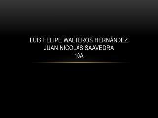 Luis Felipe Walteros Hernández   Juan Nicolás Saavedra 10A