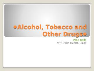 •Alcohol, Tobacco and Other Drugs•