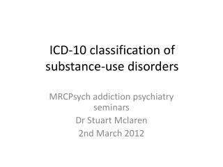ICD-10 classification of substance-use disorders