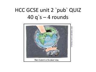 HCC GCSE unit 2 `pub` QUIZ 40  q`s  –  4 rounds