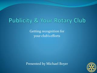 Publicity  & Your Rotary Club