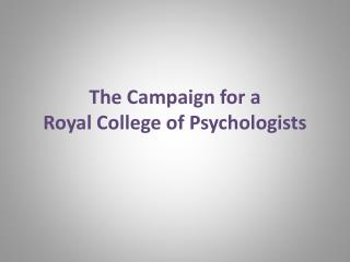 The Campaign for a  Royal College of Psychologists