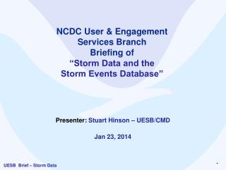 "NCDC  User & Engagement  Services Branch Briefing of  ""Storm Data and the  Storm  Events Database"""