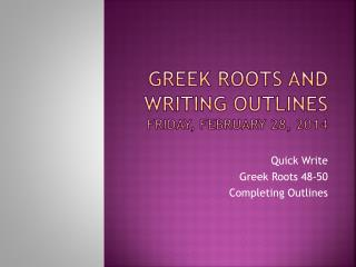 Greek Roots and Writing Outlines Friday, February 28, 2014