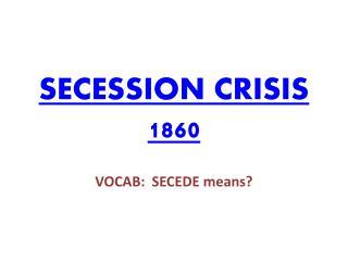 SECESSION CRISIS 1860