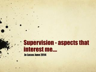 Supervision -  aspects  that  interest  me….