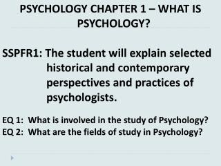 PSYCHOLOGY CHAPTER 1 – WHAT IS PSYCHOLOGY? SSPFR1 : The student will explain  selected