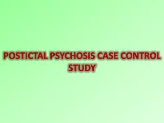 POSTICTAL  PSYCHOSIS  CASE CONTROL  STUDY