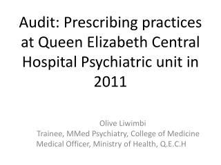 Audit: Prescribing practices at Queen Elizabeth Central Hospital Psychiatric unit in 2011