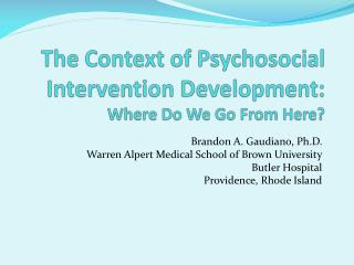 The Context of Psychosocial Intervention Development:   Where Do We Go From Here?