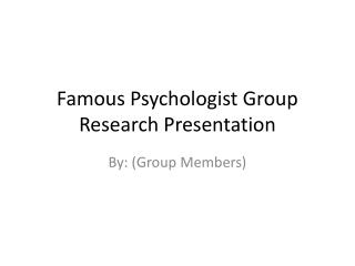 Famous Psychologist Group Research Presentation