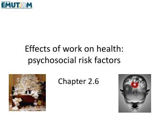 Effects of work on health: psychosocial risk factors
