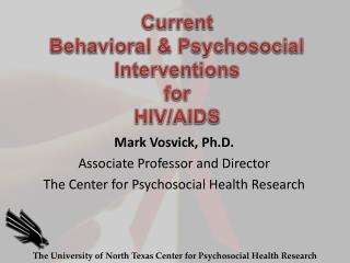 Mark Vosvick, Ph.D. Associate Professor and Director  The Center for Psychosocial Health Research