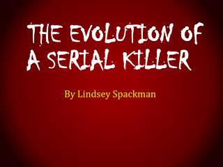 The Evolution of a Serial Killer