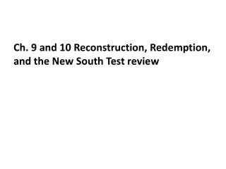 Ch. 9 and 10 Reconstruction, Redemption, and the New South Test review