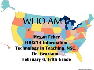 Megan  Feher EDU214 Information  Technology in Teaching, NSC,  Dr.  Graziano ,