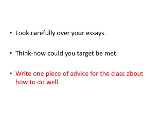 Look carefully over your essays. Think-how could you target be met.