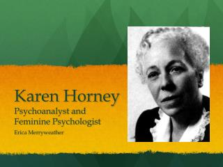 Karen Horney Psychoanalyst and  Feminine Psychologist