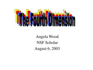 Angela Wood NSF Scholar  August 6, 2003