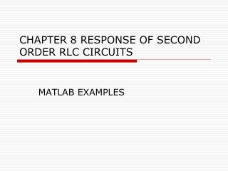 CHAPTER 8 RESPONSE OF SECOND ORDER RLC CIRCUITS