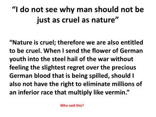 """""""I do not see why man should not be just as cruel as nature"""""""