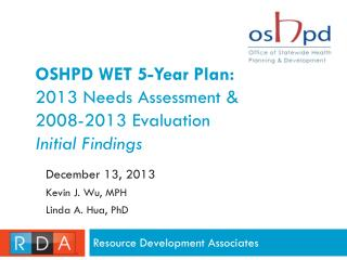 OSHPD WET 5-Year Plan: 2013 Needs Assessment &  2008-2013 Evaluation  Initial Findings