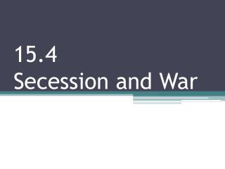 15.4  Secession and War