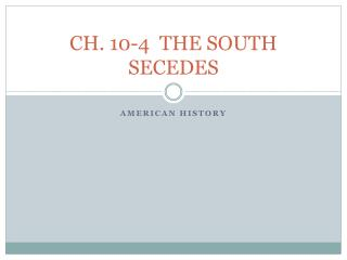 CH. 10-4  THE SOUTH SECEDES