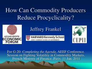 How Can Commodity Producers Reduce Procyclicality  Jeffrey Frankel