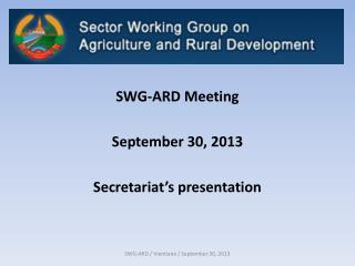 SWG-ARD Meeting September 30, 2013 Secretariat�s presentation