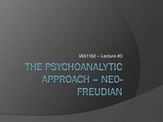 The psychoanalytic approach – Ne0-Freudian