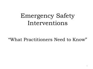 "Emergency  Safety Interventions  "" What Practitioners  Need  to Know"""