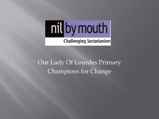 Our Lady Of Lourdes Primary Champions for Change