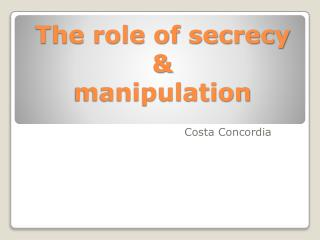 The role of secrecy  & manipulation