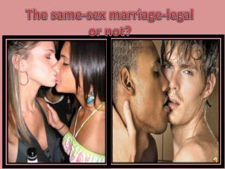 The same-sex marriage-legal or not?