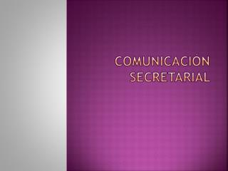 COMUNICACIÓN SECRETARIAL