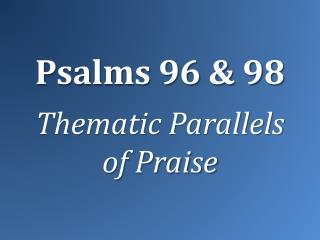 Psalms 96 & 98 Thematic Parallels of Praise