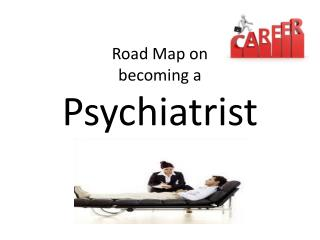 Road Map on  becoming a  Psychiatrist