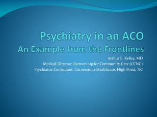 Psychiatry in an ACO An Example from the Frontlines