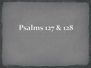 Psalms 127 & 128