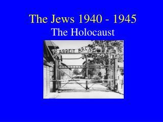 The Jews 1940 - 1945