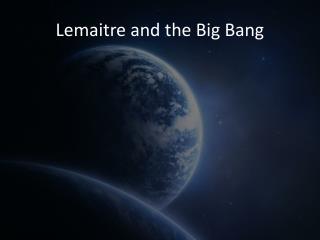 Lemaitre and the Big Bang