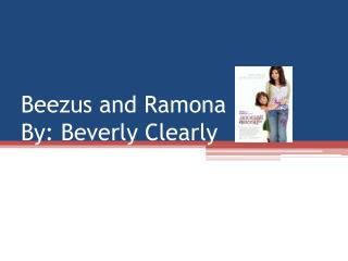 Beezus and Ramona By: Beverly Clearly