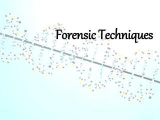 Forensic Techniques