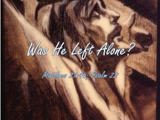 Was He Left Alone?