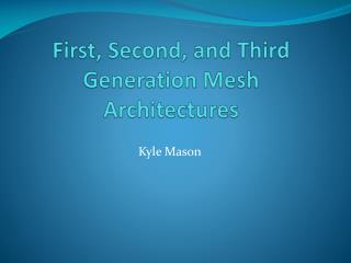 First, Second, and Third Generation Mesh Architectures