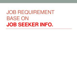Job  Requirement base on job seeker INFO.