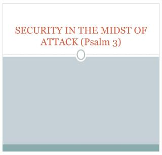 SECURITY IN THE MIDST OF ATTACK (Psalm 3)