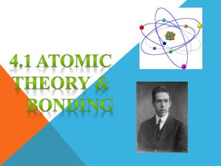 4.1  Atomic Theory  & BONDING